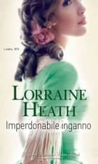Imperdonabile inganno ebook by Lorraine Heath