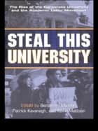 Steal This University ebook by Benjamin Johnson,Patrick Kavanagh,Kevin Mattson