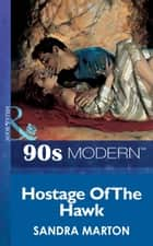Hostage Of The Hawk (Mills & Boon Vintage 90s Modern) ebook by Sandra Marton