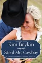 Steal Me, Cowboy ebook by Kim Boykin
