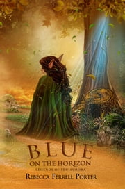 Blue on the Horizon - Legends of the Aurora, #1 ebook by Rebecca Ferrell Porter