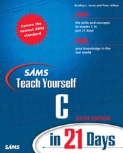 Sams Teach Yourself C in 21 Days ebook by Jones, Bradley L.