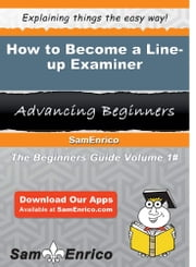 How to Become a Line-up Examiner - How to Become a Line-up Examiner ebook by Bradly Hoffmann