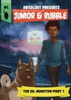 "The Adventures of Junior & Rubble: The Oil Monster- Part 1 ebook by Ramon ""Absoloot"" Robinson"