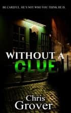 Without A Clue ebook by Chris Grover
