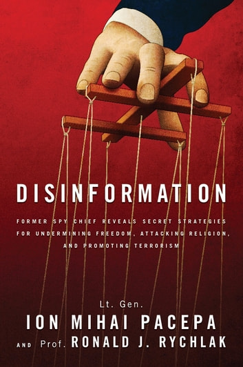 Disinformation - Former Spy Chief Reveals Secret Strategies for Undermining Freedom, Attacking Religion, and Promoting Terrorism ebook by Ronald J Rychlak,Ion Mihai Pacepa