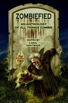 Zombiefied! An Anthology of All Things Zombie - Zombiefied, #1 ebook by Carol Hightshoe, M.H. Bonham, Dayton Ward,...