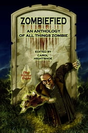 Zombiefied! An Anthology of All Things Zombie - Zombiefied, #1 ebook by Carol Hightshoe,M.H. Bonham,Dayton Ward,Rie Sheridan Rose,John Lance,Laura Givens,David Lee Summers,Gary Jonas