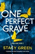 One Perfect Grave - A gripping and heart-pounding crime thriller ebook by Stacy Green