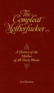 The Compleat Motherfucker - A History of the Mother of All Dirty Words ebook by Jim Dawson