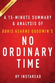 No Ordinary Time by Doris Kearns Goodwin - A 15-minute Summary & Analysis - Franklin and Eleanor Roosevelt; The Home Front in World War II ebook by Instaread