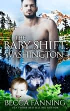 The Baby Shift: Washington ebook by Becca Fanning