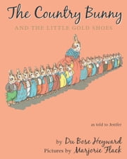 The Country Bunny and the Little Gold Shoes ebook by Marjorie Flack, DuBose Heyward