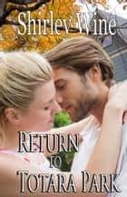 Return To Totara Park, ebook by Shirley Wine