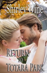 Return To Totara Park, - A second chance romance ebook by Shirley Wine