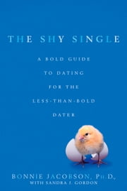 The Shy Single - A Bold Guide to Dating for the Less-than-Bold Dater ebook by Bonnie Jacobson, Sandra J. Gordon