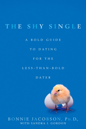 The Shy Single - A Bold Guide to Dating for the Less-than-Bold Dater eBook by Bonnie Jacobson,Sandra J. Gordon