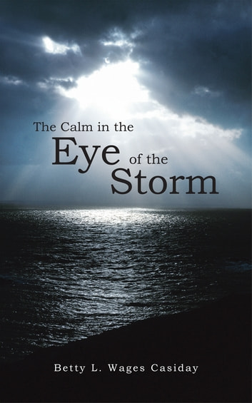 The Calm in the Eye of the Storm ebook by Betty L. Wages Casiday