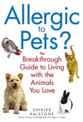 Allergic to Pets? - The Breakthrough Guide to Living with the Animals You Love ebook by Shirlee Kalstone