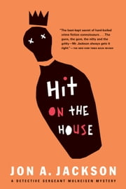 Hit on the House - Detective Sergeant Mulheisen Mysteries ebook by Jon A. Jackson