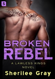 Broken Rebel - A Lawless Kings Novel ebook by Sherilee Gray