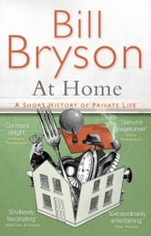 At Home: A short history of private life - A short history of private life ebook by Bill Bryson