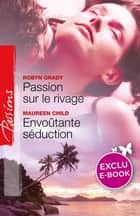 Passion sur le rivage - Envoûtante séduction (Harlequin Passions) ebook by Robyn Grady, Maureen Child
