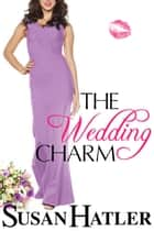 The Wedding Charm - The Wedding Whisperer, #1 ebook by Susan Hatler