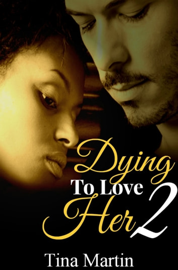 Dying To Love Her 2 ebook by Tina Martin