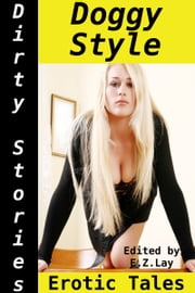 Dirty Stories: Doggy Style, Erotic Tales ebook by E. Z. Lay