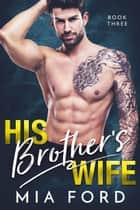 His Brother's Wife - His Brother's Wife, #3 ebook by Mia Ford