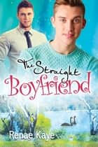The Straight Boyfriend ebook by Renae Kaye