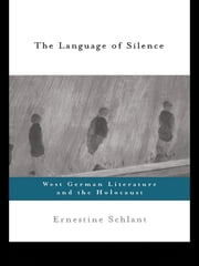 The Language of Silence - West German Literature and the Holocaust ebook by Ernestine Schlant
