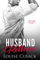 Husband Rollover - Husband Series, #4 ebook by Louise Cusack