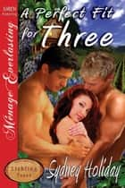 A Perfect Fit For Three ebook by Sydney Holiday