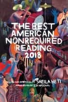 The Best American Nonrequired Reading 2018 eBook by Sheila Heti, 826 National