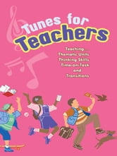 Tunes for Teachers - Teaching....Thematic Units, Thinking Skills, Time-on-Task and Transitions ebook by Susan Paul