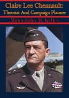 Claire Lee Chennault: Theorist And Campaign Planner ebook by Major John M. Kelley