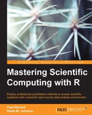Mastering Scientific Computing with R ebook by Paul Gerrard,Radia M. Johnson
