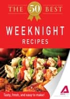 The 50 Best Weeknight Recipes ebook by Media Adams