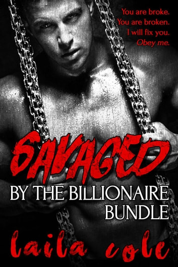 Savaged By The Billionaire - Bundle - Savaged By The Billionaire, #4 ebook by Laila Cole