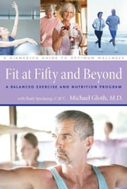 Fit at Fifty and Beyond - A Balanced Exercise and Nutrition Program ebook by M.D. F. Michael Gloth III,Rudy Speckamp