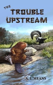 The Trouble Upstream ebook by A.L. Means