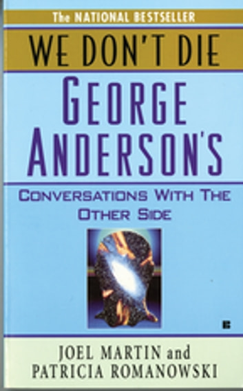 We Don't Die - George Anderson's Conversations with the Other Side ebook by Joel Martin,Patricia Romanowski