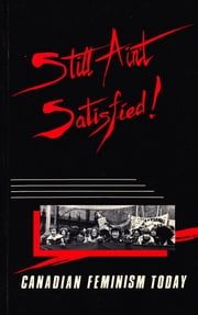 Still Ain't Satisfied - Canadian Feminism Today ebook by Maureen Fitzgerald,Connie Guberman,Margie Wolfe