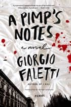 A Pimp's Notes - A Novel ebook by Giorgio Faletti, Antony Shugaar