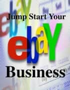 Jump Start Your eBay Business ebook by V.T.