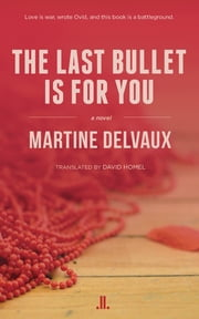 The Last Bullet Is for You ebook by Martine Delvaux,David Homel
