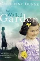 The Walled Garden ebook by Catherine Dunne