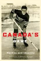 Canada's Game: Hockey and Identity ebook by Andrew Holman